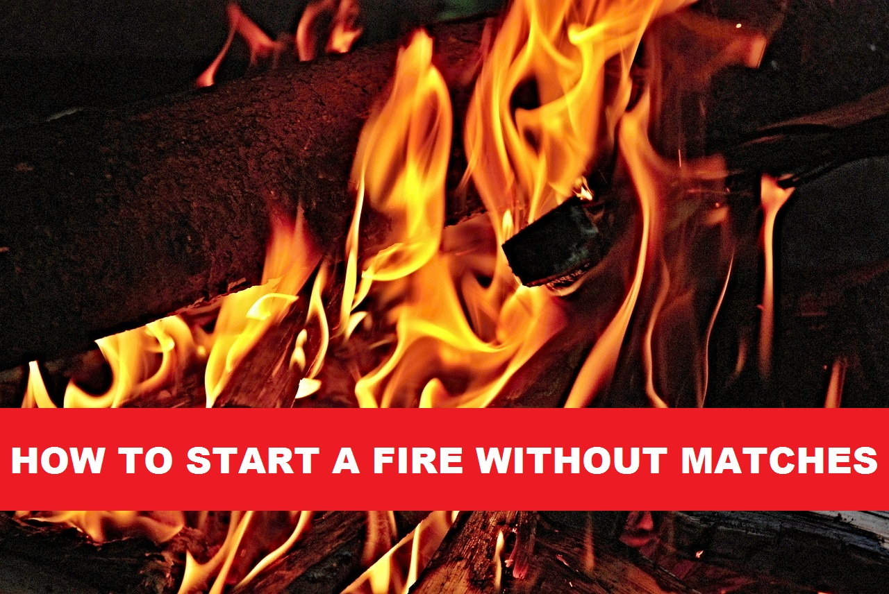 11 Proven Ways To Start A Fire Without Matches Or A Lighter